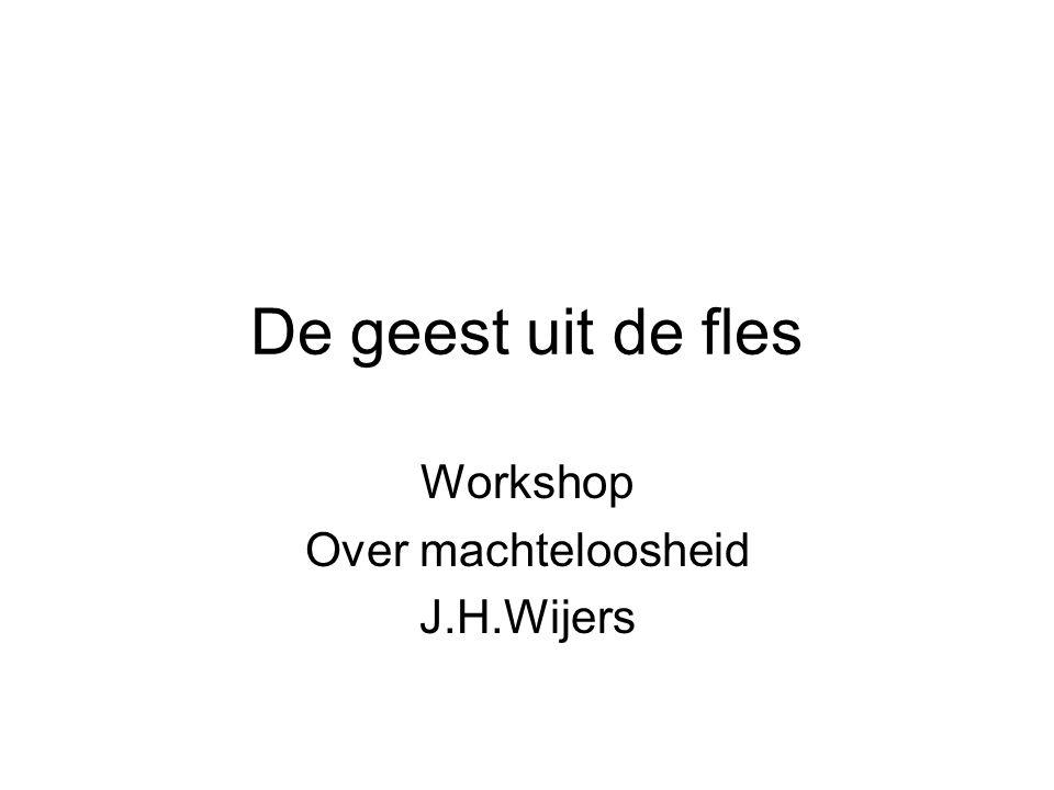 De geest uit de fles Workshop Over machteloosheid J.H.Wijers