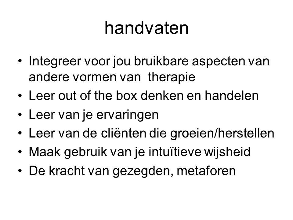 handvaten Integreer voor jou bruikbare aspecten van andere vormen van therapie Leer out of the box denken en handelen Leer van je ervaringen Leer van