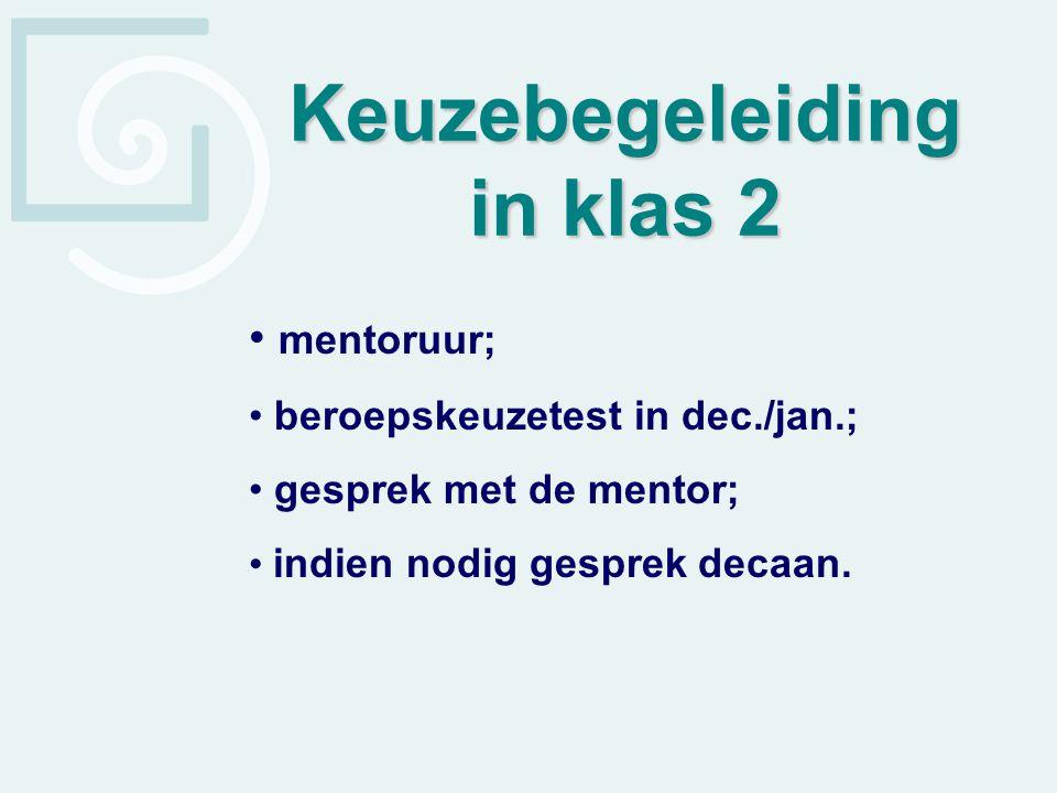 mentoruur; beroepskeuzetest in dec./jan.; gesprek met de mentor; indien nodig gesprek decaan. Keuzebegeleiding in klas 2