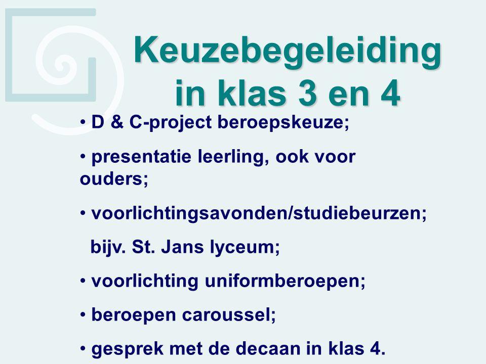 D & C-project beroepskeuze; presentatie leerling, ook voor ouders; voorlichtingsavonden/studiebeurzen; bijv. St. Jans lyceum; voorlichting uniformbero