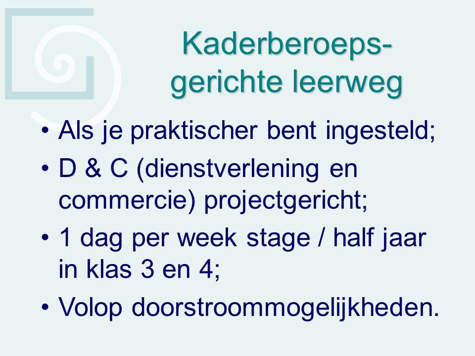 Kaderberoeps- gerichte leerweg Als je praktischer bent ingesteld; D & C (dienstverlening en commercie) projectgericht; 1 dag per week stage / half jaa