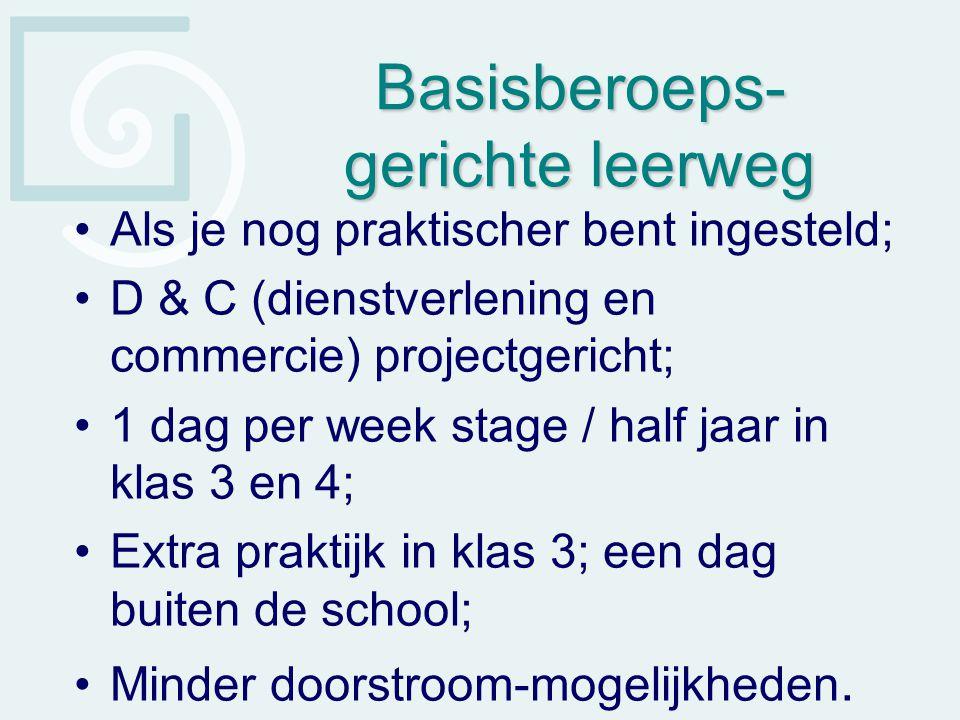 Basisberoeps- gerichte leerweg Als je nog praktischer bent ingesteld; D & C (dienstverlening en commercie) projectgericht; 1 dag per week stage / half