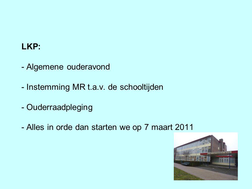 LKP: - Algemene ouderavond - Instemming MR t.a.v. de schooltijden - Ouderraadpleging - Alles in orde dan starten we op 7 maart 2011