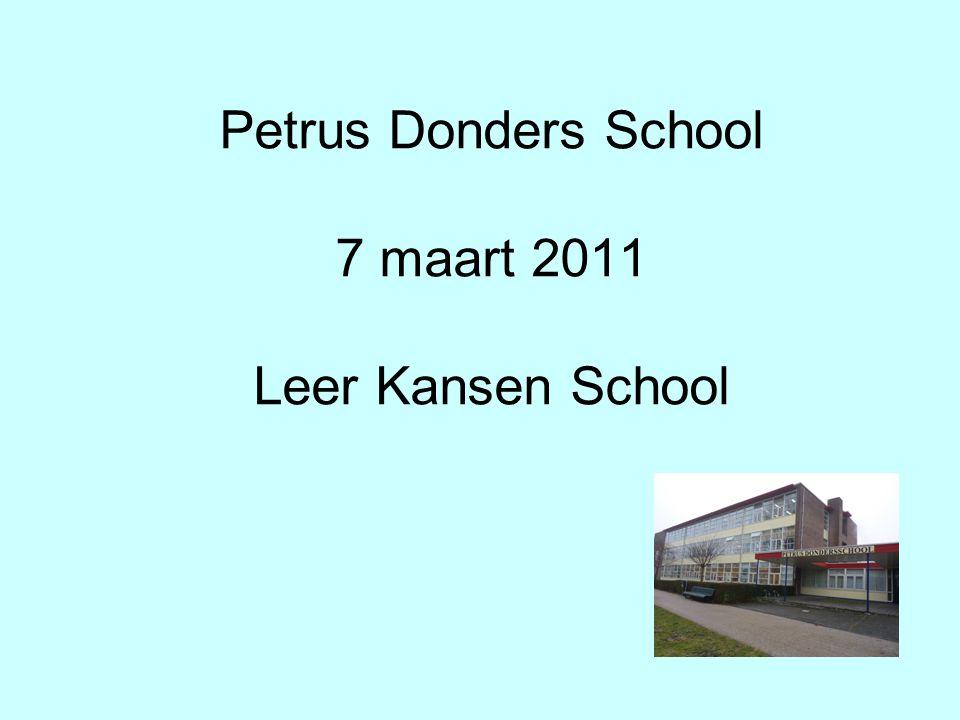 Petrus Donders School 7 maart 2011 Leer Kansen School