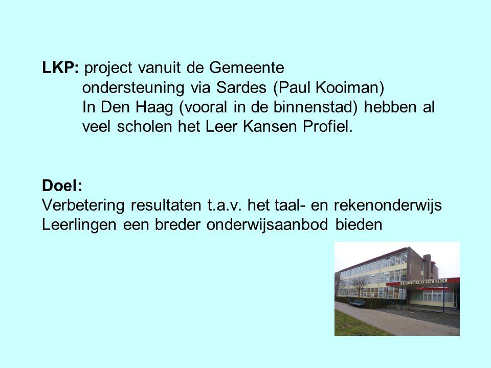 LKP: project vanuit de Gemeente ondersteuning via Sardes (Paul Kooiman) In Den Haag (vooral in de binnenstad) hebben al veel scholen het Leer Kansen P