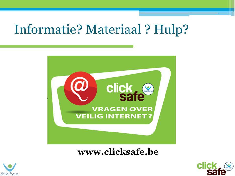 Informatie? Materiaal ? Hulp? www.clicksafe.be