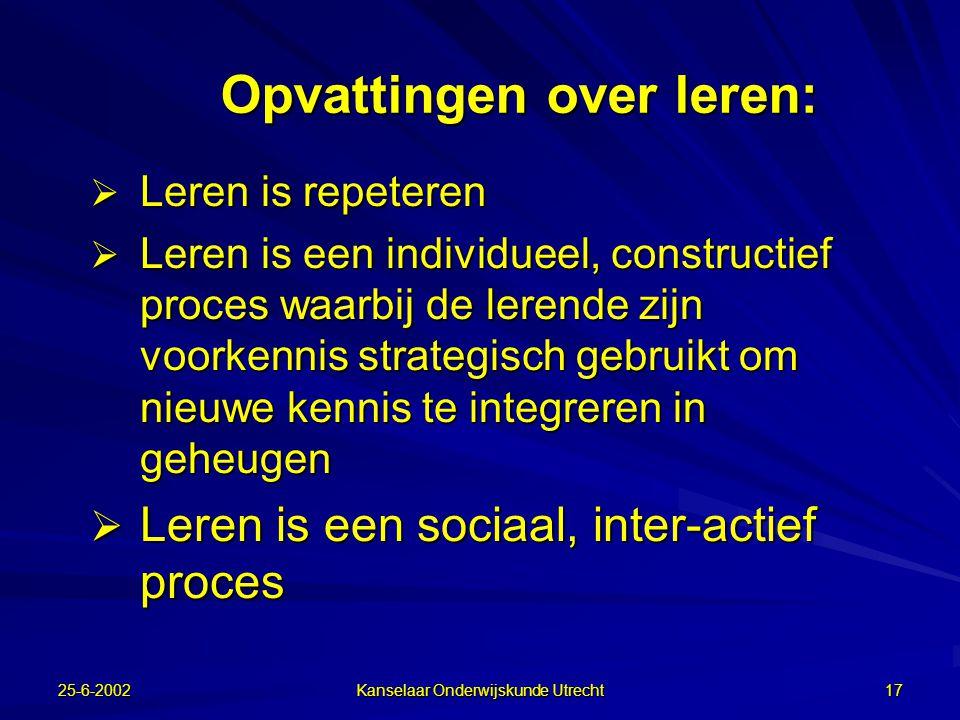 25-6-2002 Kanselaar Onderwijskunde Utrecht 16 Van effectonderzoek naar procesonderzoek In plaats van het onderzoek naar het effect van allerlei groeps