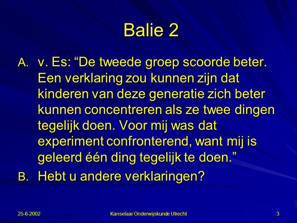 25-6-2002 Kanselaar Onderwijskunde Utrecht 2 Het nieuwe leren; Balie 17 maart Andrea van Es: Er is een experiment gedaan met twee groepen kinderen waaraan een videofilmpje werd vertoond.