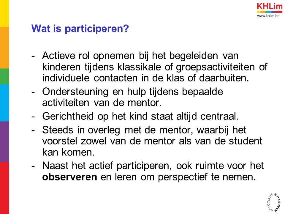 Wat is participeren? -Actieve rol opnemen bij het begeleiden van kinderen tijdens klassikale of groepsactiviteiten of individuele contacten in de klas