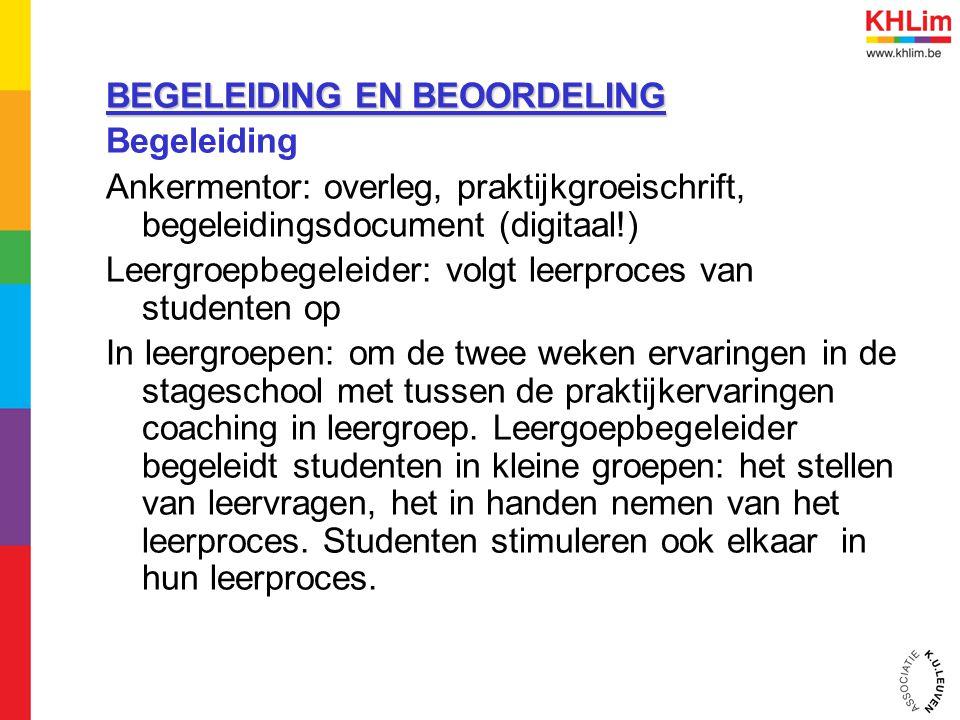 BEGELEIDING EN BEOORDELING Begeleiding Ankermentor: overleg, praktijkgroeischrift, begeleidingsdocument (digitaal!) Leergroepbegeleider: volgt leerpro