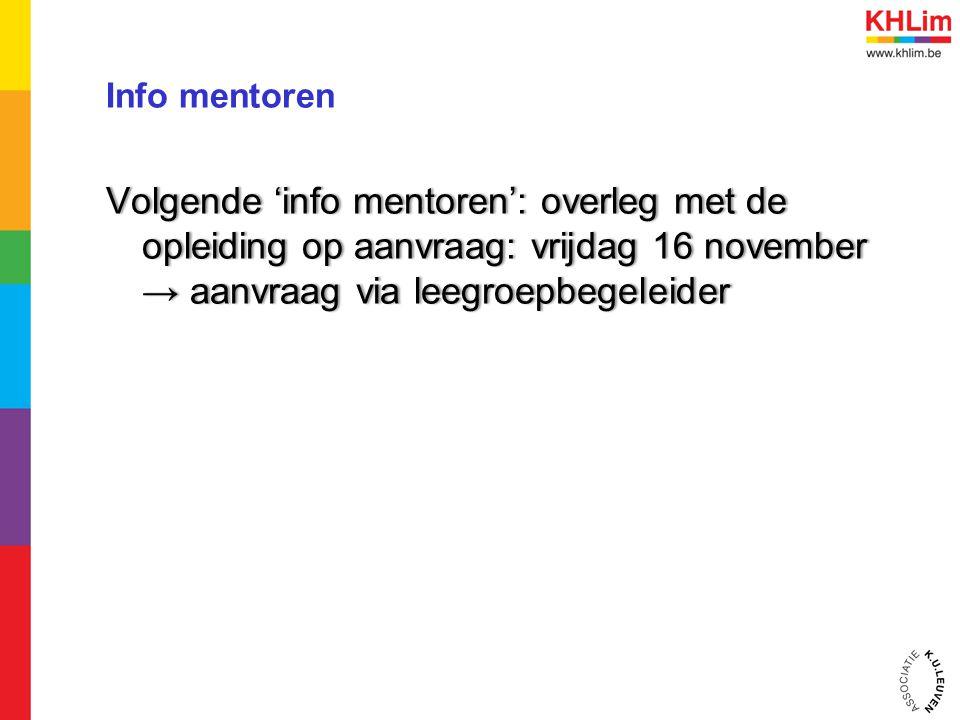 Info mentoren Volgende 'info mentoren': overleg met de opleiding op aanvraag: vrijdag 16 november → aanvraag via leegroepbegeleider
