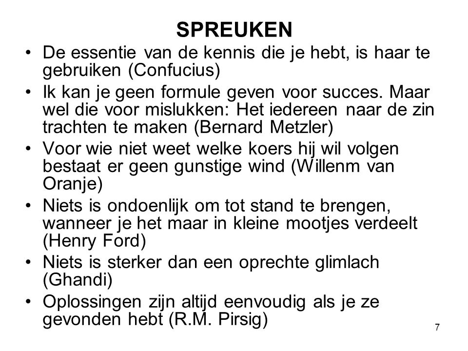 8 SPREUKEN The path to success is paved with learning experiences (David Bloch) Minds are like parachutes, they only function when open (Thomas Dewar) Eerst jagen we het stof op en dan beweren we dat we niets zien (Berkeley) Plus Ç a change plus c'est la même chose We can not prevent death, we can only facilitate life (Mark Seen) 70 to 80% of your problems is due to your life (John Sen) Treat what can be treated (Jeremy Highfield)