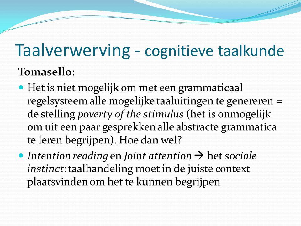 Taalverwerving - cognitieve taalkunde Tomasello: Het is niet mogelijk om met een grammaticaal regelsysteem alle mogelijke taaluitingen te genereren =