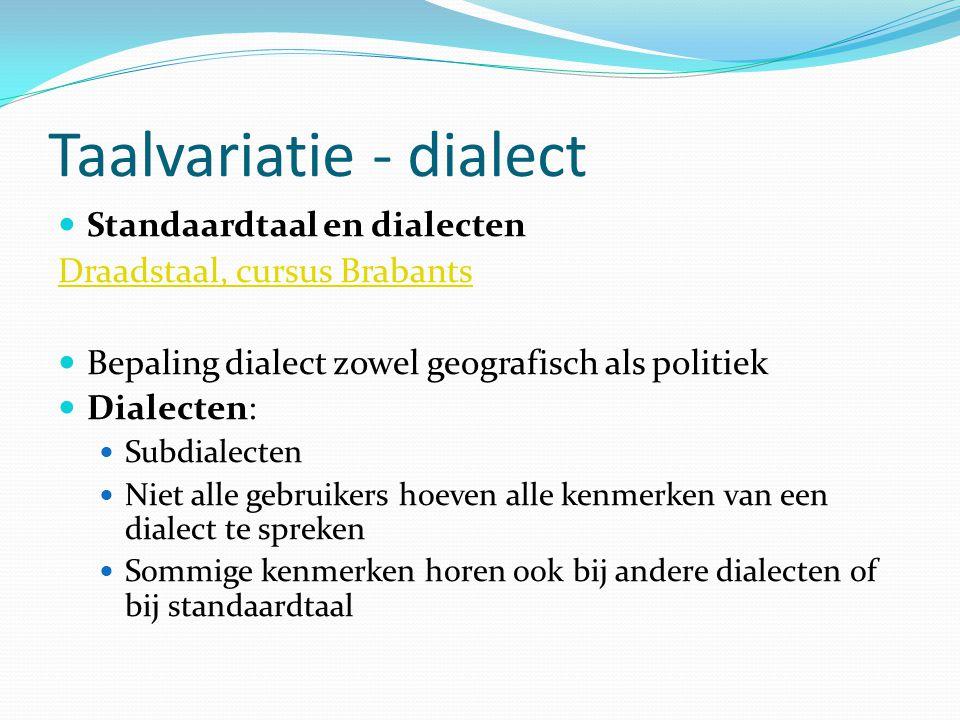 Taalvariatie - dialect Standaardtaal en dialecten Draadstaal, cursus Brabants Bepaling dialect zowel geografisch als politiek Dialecten: Subdialecten