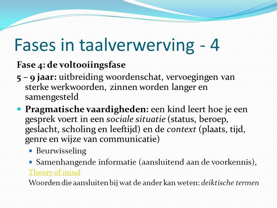 Fases in taalverwerving - 4 Fase 4: de voltooiingsfase 5 – 9 jaar: uitbreiding woordenschat, vervoegingen van sterke werkwoorden, zinnen worden langer