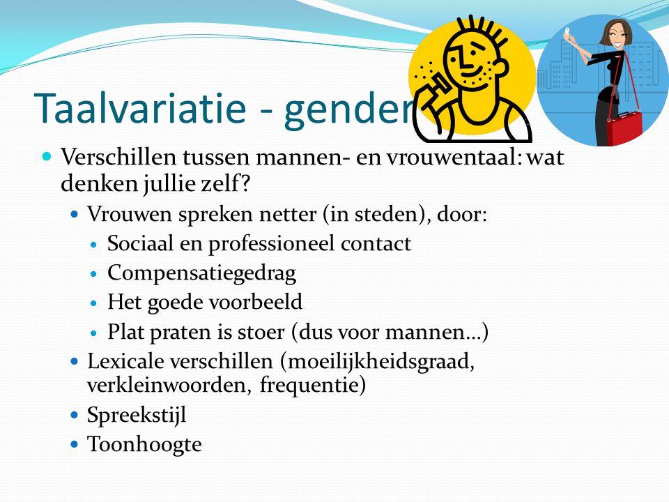 Taalvariatie - gender Verschillen tussen mannen- en vrouwentaal: wat denken jullie zelf? Vrouwen spreken netter (in steden), door: Sociaal en professi