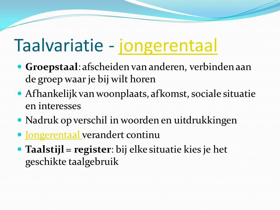 Taalvariatie - jongerentaal Straattaal: groepstaal van groepen meertalige jongeren.