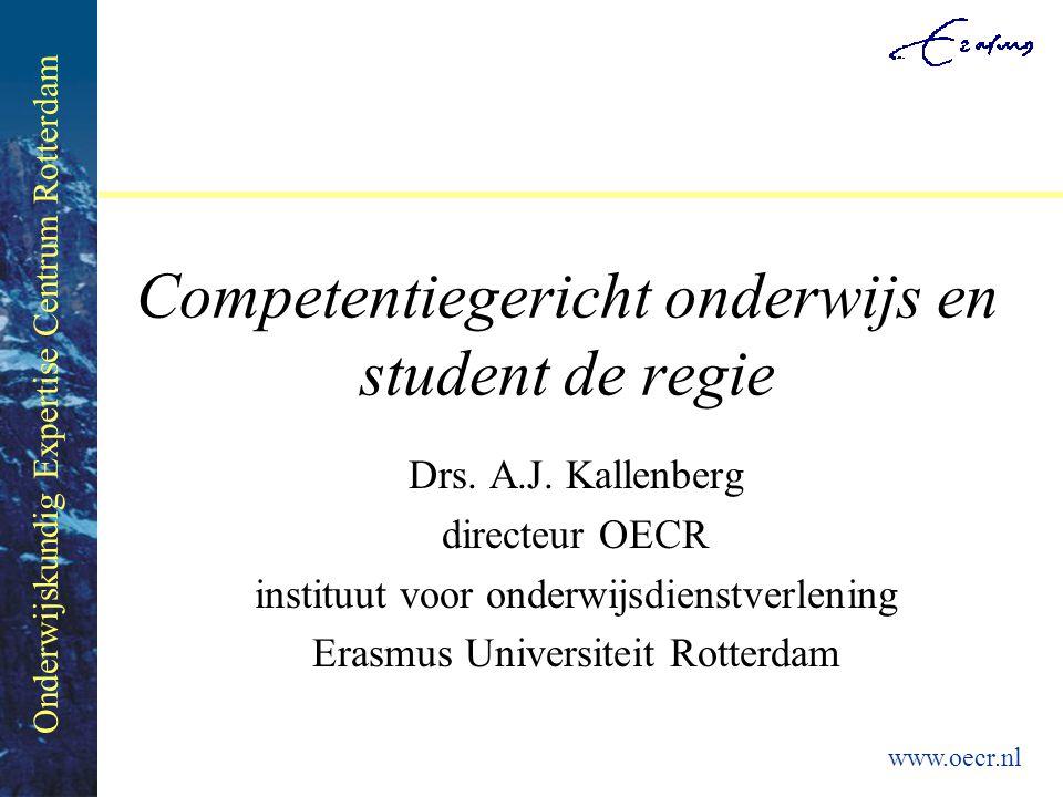 Onderwijskundig Expertise Centrum Rotterdam www.oecr.nl Consequenties voor onderwijsvormen Verwerving –Probleem gestuurd onderwijs, Instructievormen (cognitieve kennisverwerving), Simulaties, e.d.