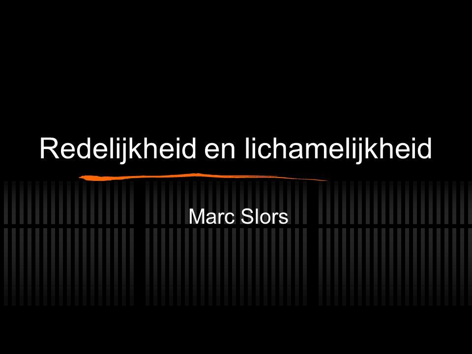 Redelijkheid en lichamelijkheid Marc Slors