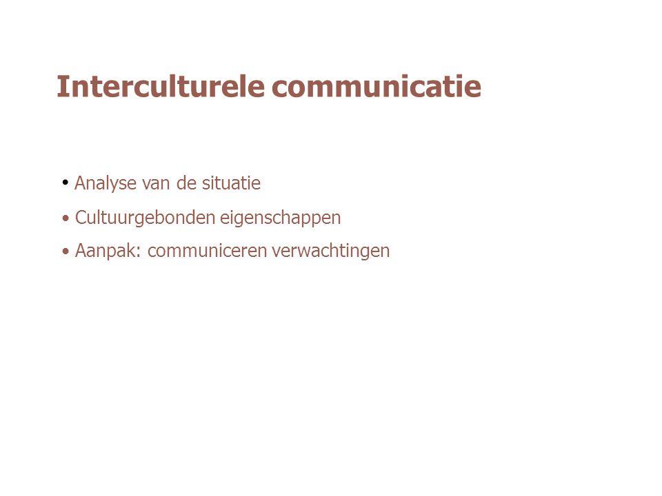 Interculturele communicatie Analyse van de situatie Cultuurgebonden eigenschappen Aanpak: communiceren verwachtingen