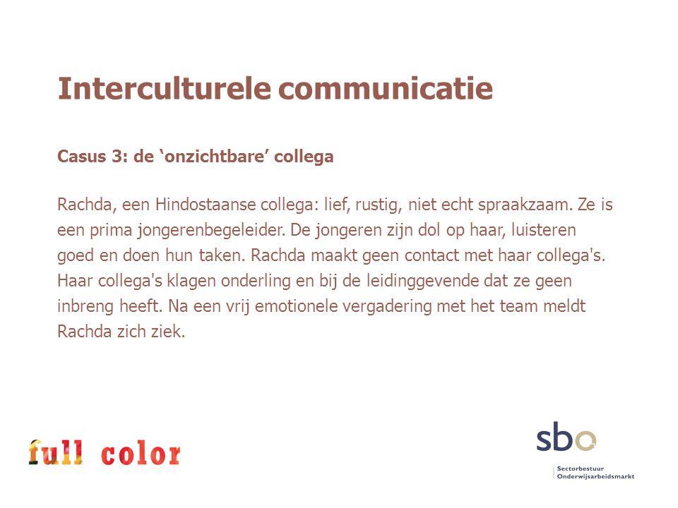 Interculturele communicatie Casus 3: de 'onzichtbare' collega Rachda, een Hindostaanse collega: lief, rustig, niet echt spraakzaam. Ze is een prima jo