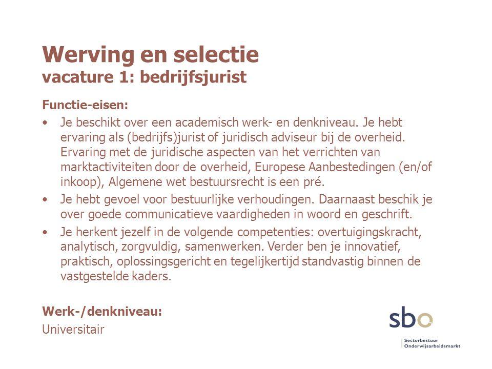 Werving en selectie vacature 1: bedrijfsjurist Functie-eisen: Je beschikt over een academisch werk- en denkniveau. Je hebt ervaring als (bedrijfs)juri