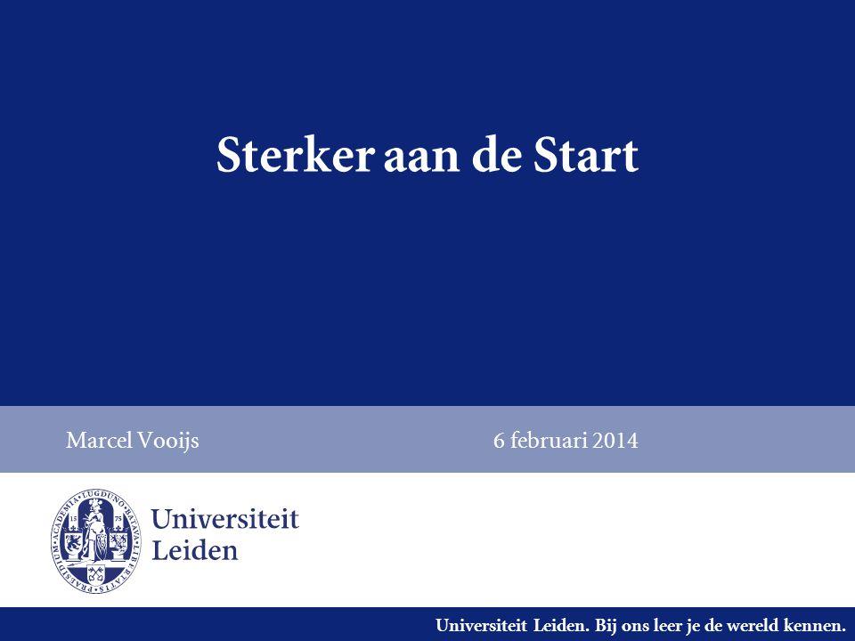 Universiteit Leiden. Bij ons leer je de wereld kennen. Sterker aan de Start Marcel Vooijs6 februari 2014