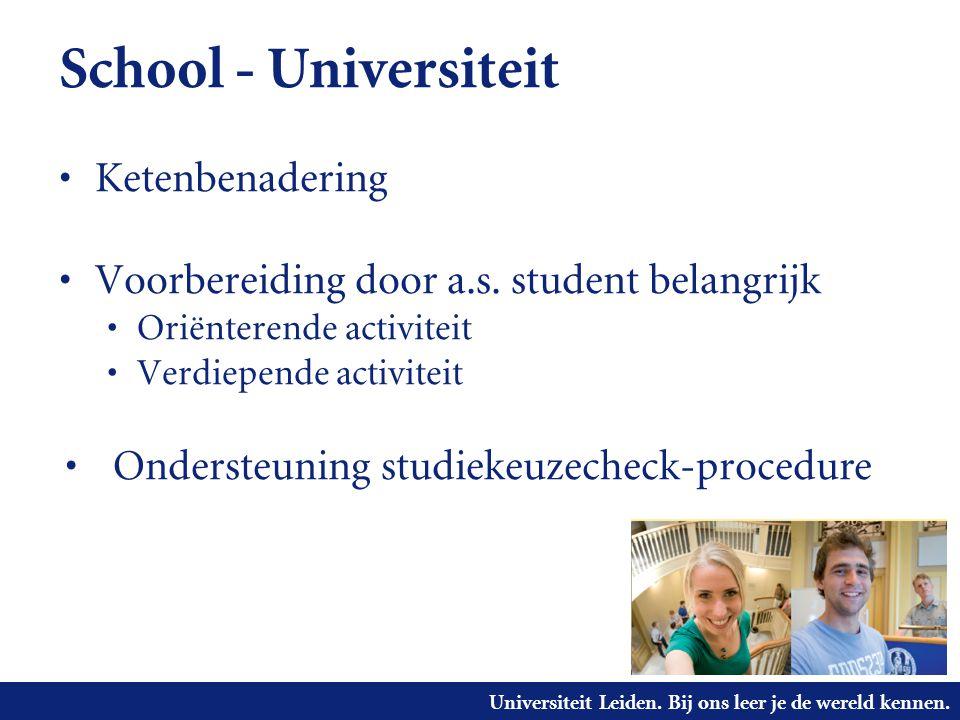 Universiteit Leiden. Bij ons leer je de wereld kennen. School - Universiteit Ketenbenadering Voorbereiding door a.s. student belangrijk Oriënterende a
