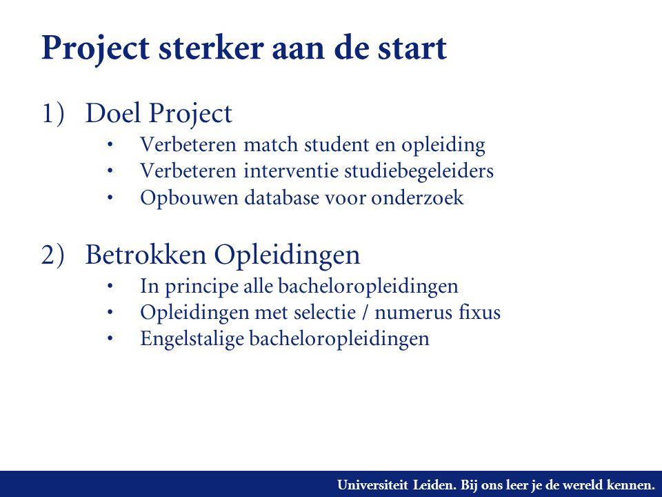 Universiteit Leiden. Bij ons leer je de wereld kennen. Project sterker aan de start 1) Doel Project Verbeteren match student en opleiding Verbeteren i