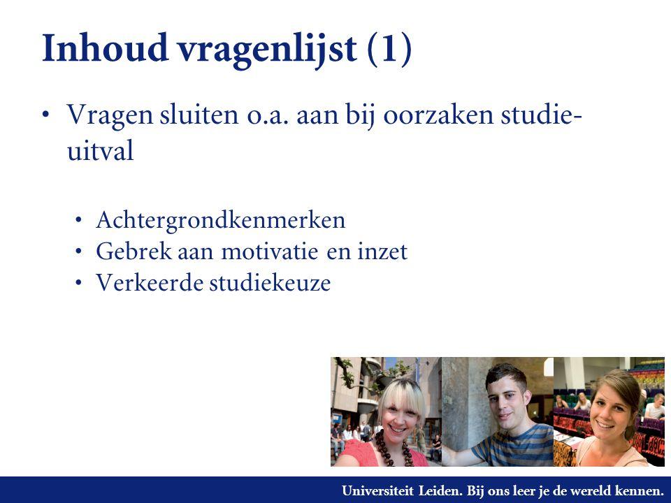 Universiteit Leiden. Bij ons leer je de wereld kennen. Inhoud vragenlijst (1) Vragen sluiten o.a. aan bij oorzaken studie- uitval Achtergrondkenmerken