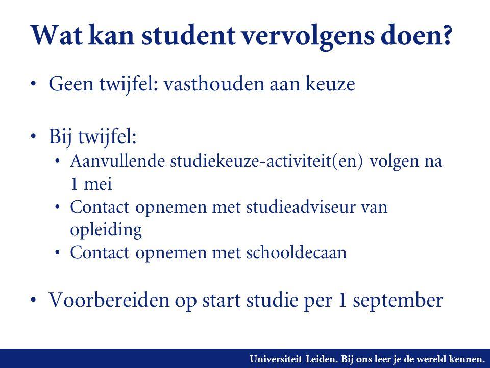 Universiteit Leiden. Bij ons leer je de wereld kennen. Wat kan student vervolgens doen? Geen twijfel: vasthouden aan keuze Bij twijfel: Aanvullende st