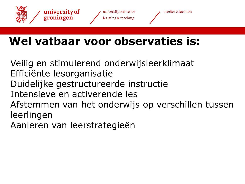 university centre for learning & teaching teacher education Wel vatbaar voor observaties is: Veilig en stimulerend onderwijsleerklimaat Efficiënte les
