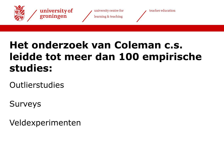 university centre for learning & teaching teacher education Het onderzoek van Coleman c.s. leidde tot meer dan 100 empirische studies: Outlierstudies