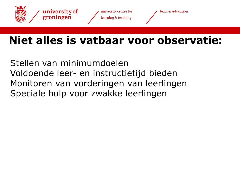 university centre for learning & teaching teacher education Niet alles is vatbaar voor observatie: Stellen van minimumdoelen Voldoende leer- en instru