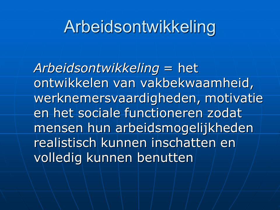 Arbeidsontwikkeling = het ontwikkelen van vakbekwaamheid, werknemersvaardigheden, motivatie en het sociale functioneren zodat mensen hun arbeidsmogeli