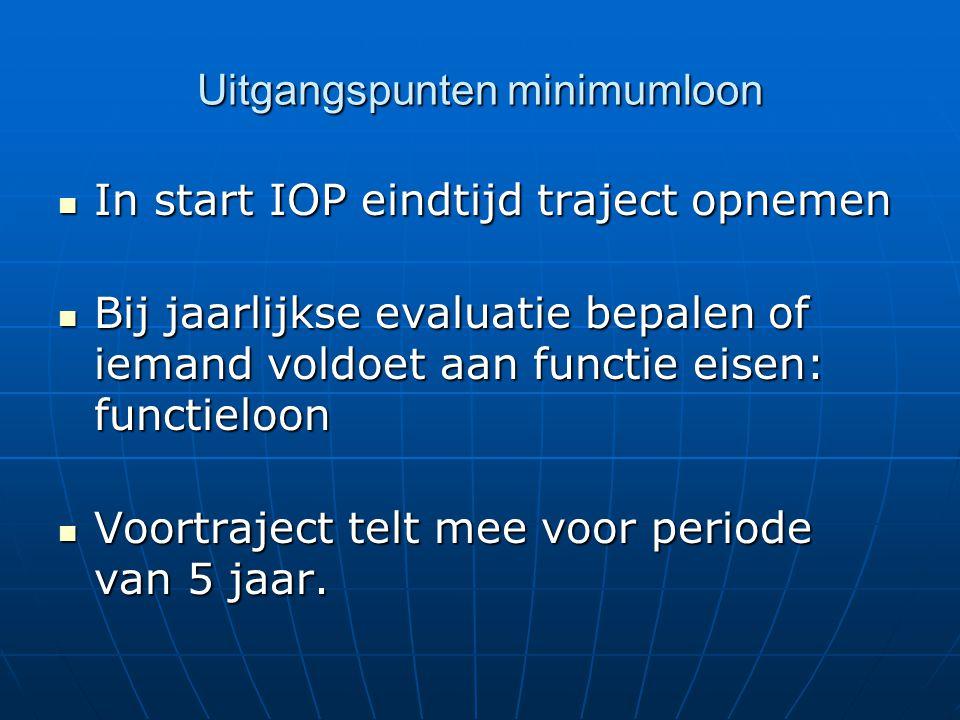 Uitgangspunten minimumloon In start IOP eindtijd traject opnemen In start IOP eindtijd traject opnemen Bij jaarlijkse evaluatie bepalen of iemand vold