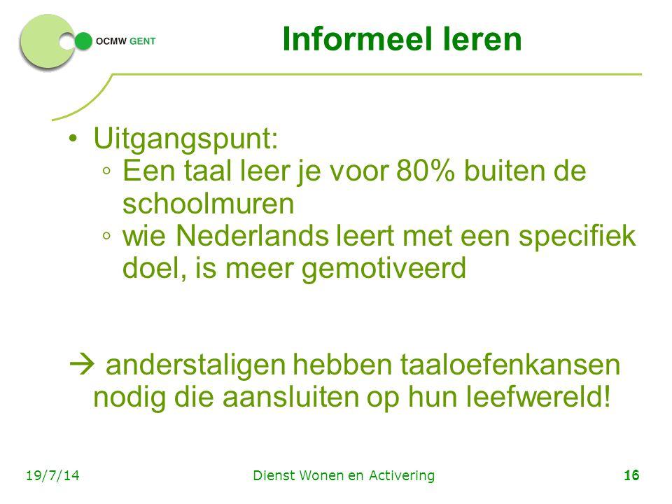 16 Informeel leren Uitgangspunt: ◦Een taal leer je voor 80% buiten de schoolmuren ◦wie Nederlands leert met een specifiek doel, is meer gemotiveerd 