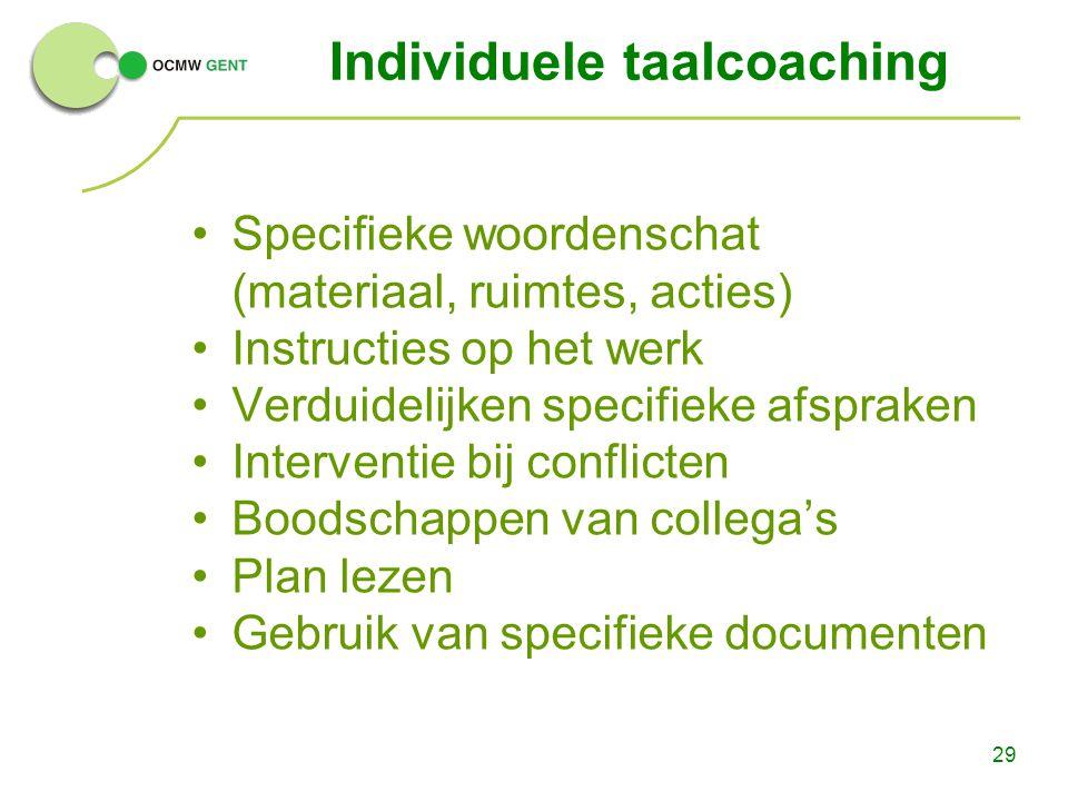 29 Individuele taalcoaching Specifieke woordenschat (materiaal, ruimtes, acties) Instructies op het werk Verduidelijken specifieke afspraken Intervent
