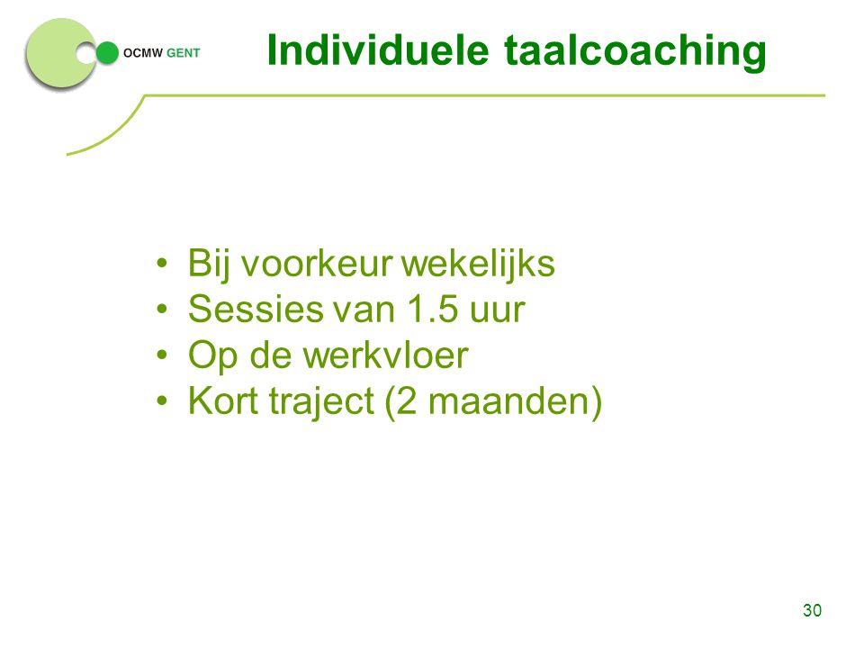 30 Individuele taalcoaching Bij voorkeur wekelijks Sessies van 1.5 uur Op de werkvloer Kort traject (2 maanden)