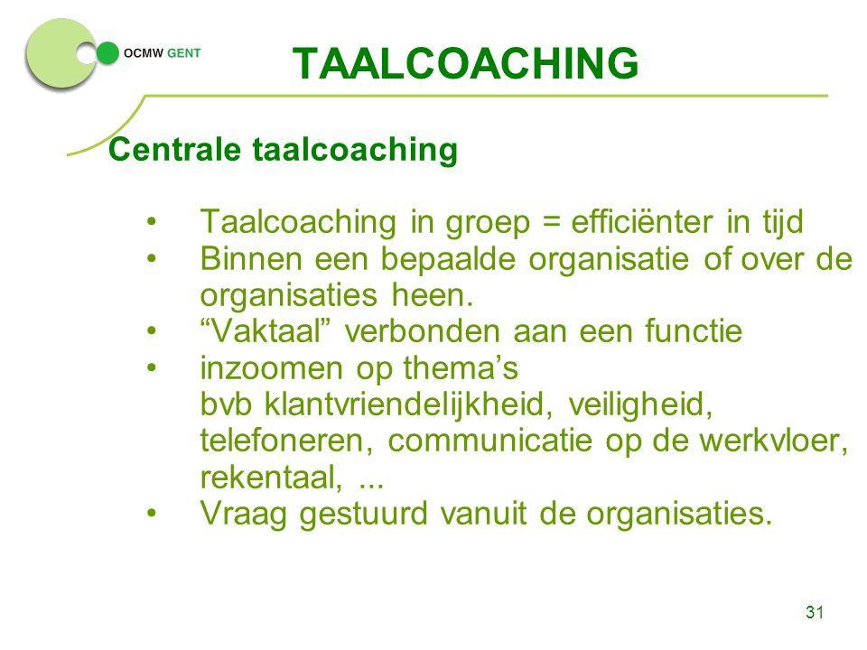 """31 TAALCOACHING Centrale taalcoaching Taalcoaching in groep = efficiënter in tijd Binnen een bepaalde organisatie of over de organisaties heen. """"Vakta"""