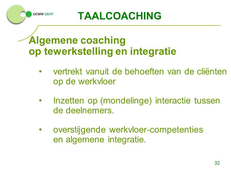 32 TAALCOACHING Algemene coaching op tewerkstelling en integratie vertrekt vanuit de behoeften van de cliënten op de werkvloer Inzetten op (mondelinge