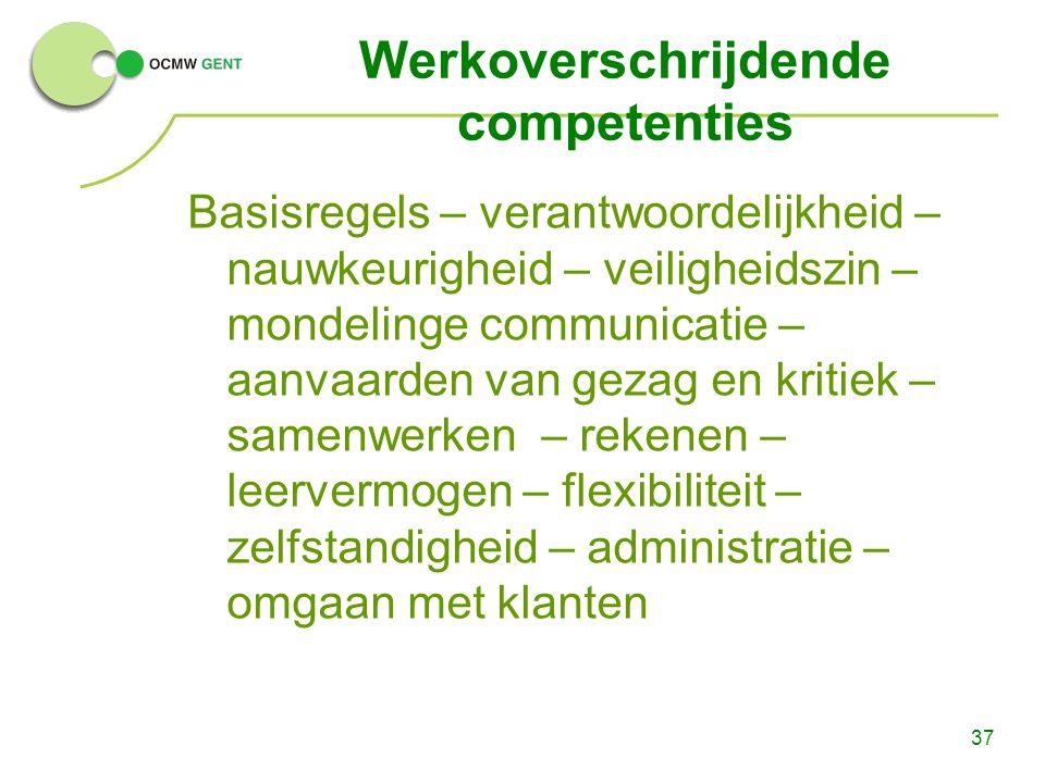 37 Werkoverschrijdende competenties Basisregels – verantwoordelijkheid – nauwkeurigheid – veiligheidszin – mondelinge communicatie – aanvaarden van ge