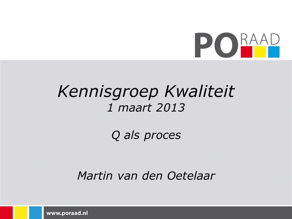 Kennisgroep Kwaliteit 1 maart 2013 Q als proces Martin van den Oetelaar
