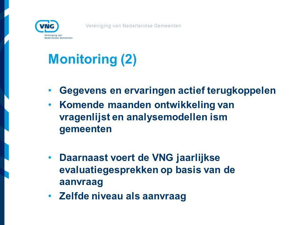 Vereniging van Nederlandse Gemeenten Monitoring (2) Gegevens en ervaringen actief terugkoppelen Komende maanden ontwikkeling van vragenlijst en analysemodellen ism gemeenten Daarnaast voert de VNG jaarlijkse evaluatiegesprekken op basis van de aanvraag Zelfde niveau als aanvraag