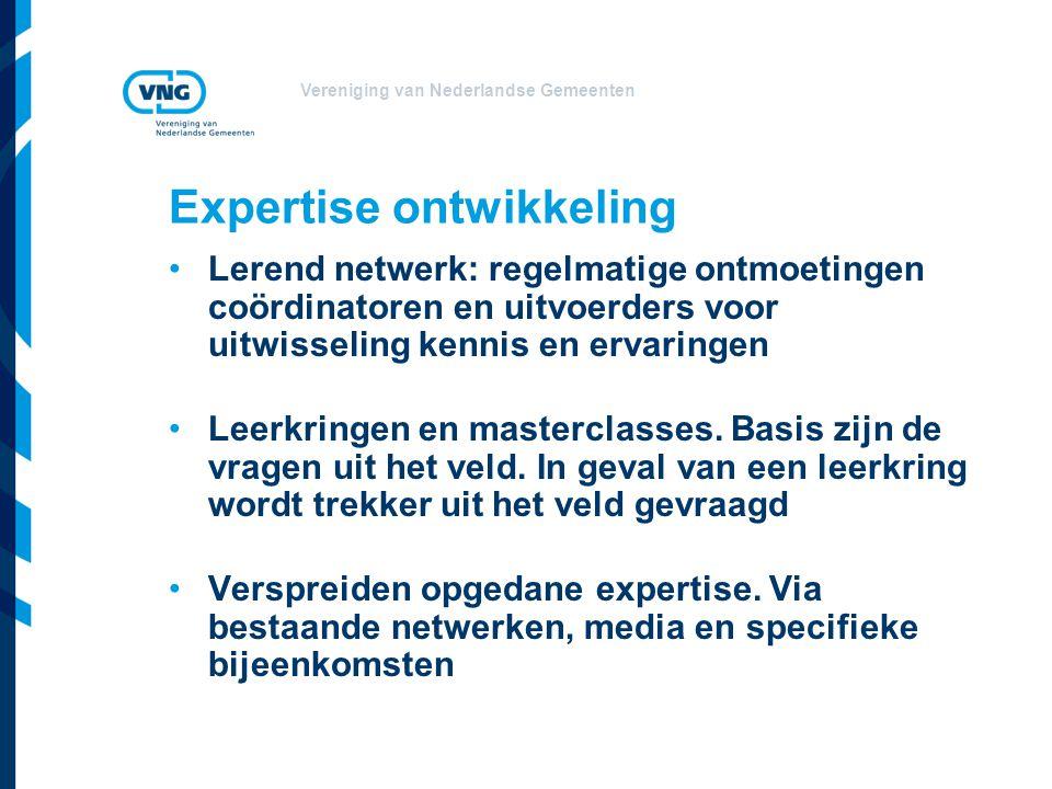 Vereniging van Nederlandse Gemeenten Expertise ontwikkeling Lerend netwerk: regelmatige ontmoetingen coördinatoren en uitvoerders voor uitwisseling kennis en ervaringen Leerkringen en masterclasses.