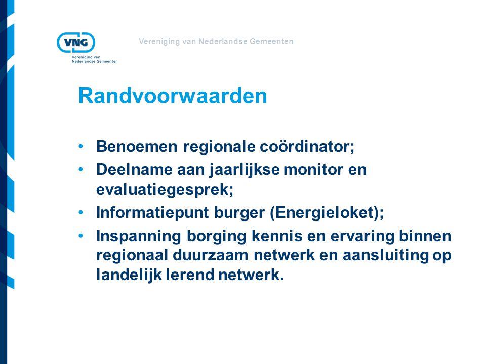 Vereniging van Nederlandse Gemeenten Randvoorwaarden Benoemen regionale coördinator; Deelname aan jaarlijkse monitor en evaluatiegesprek; Informatiepunt burger (Energieloket); Inspanning borging kennis en ervaring binnen regionaal duurzaam netwerk en aansluiting op landelijk lerend netwerk.