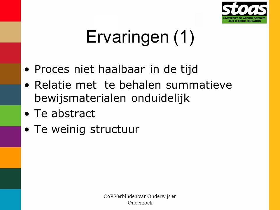 CoP Verbinden van Onderwijs en Onderzoek Ervaringen (1) Proces niet haalbaar in de tijd Relatie met te behalen summatieve bewijsmaterialen onduidelijk