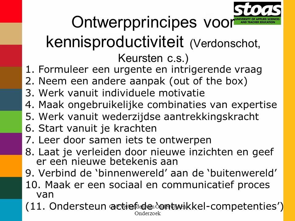 CoP Verbinden van Onderwijs en Onderzoek Ontwerpprincipes voor kennisproductiviteit (Verdonschot, Keursten c.s.) 1. Formuleer een urgente en intrigere