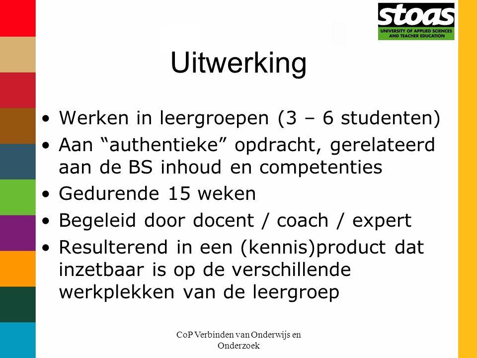 """CoP Verbinden van Onderwijs en Onderzoek Uitwerking Werken in leergroepen (3 – 6 studenten) Aan """"authentieke"""" opdracht, gerelateerd aan de BS inhoud e"""