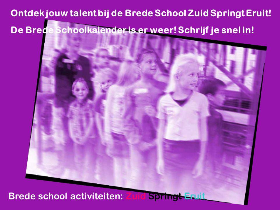 Ontdek jouw talent bij de Brede School Zuid Springt Eruit! De Brede Schoolkalender is er weer! Schrijf je snel in!